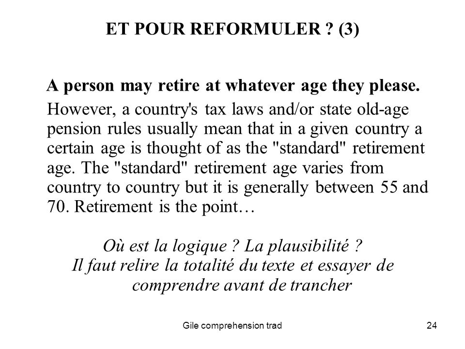 Gile comprehension trad24 ET POUR REFORMULER . (3) A person may retire at whatever age they please.