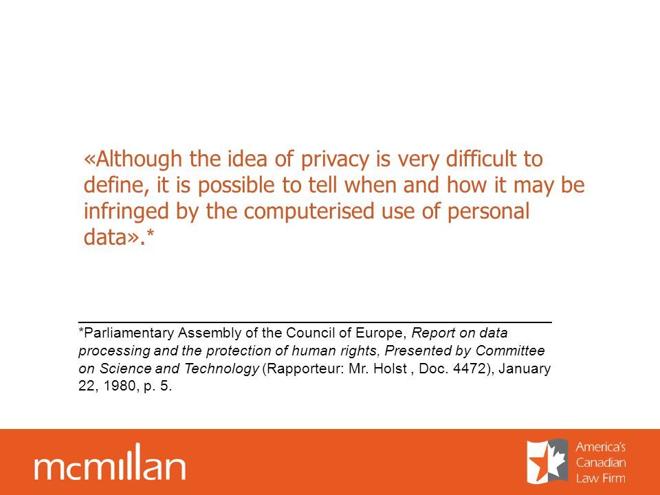 «Although the idea of privacy is very difficult to define, it is possible to tell when and how it may be infringed by the computerised use of personal data».