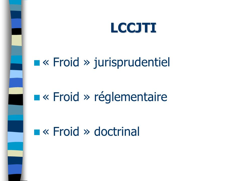 LCCJTI « Froid » jurisprudentiel « Froid » réglementaire « Froid » doctrinal