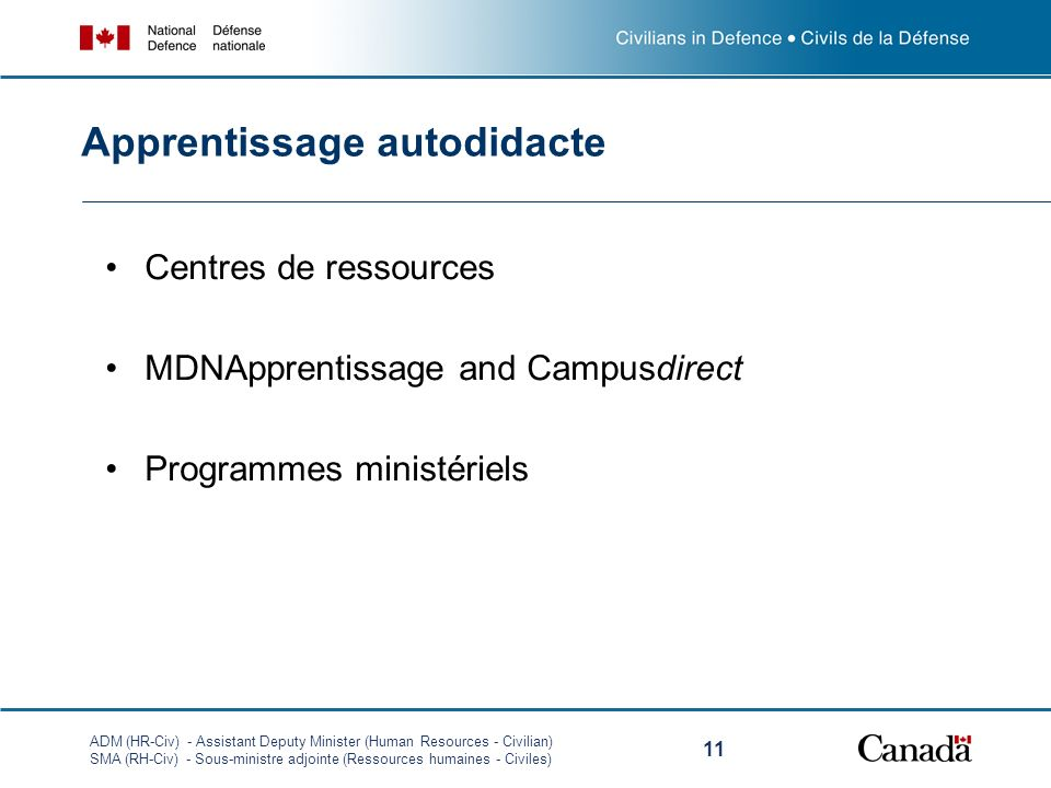 ADM (HR-Civ) - Assistant Deputy Minister (Human Resources - Civilian) SMA (RH-Civ) - Sous-ministre adjointe (Ressources humaines - Civiles) 11 Centres de ressources MDNApprentissage and Campusdirect Programmes ministériels Apprentissage autodidacte