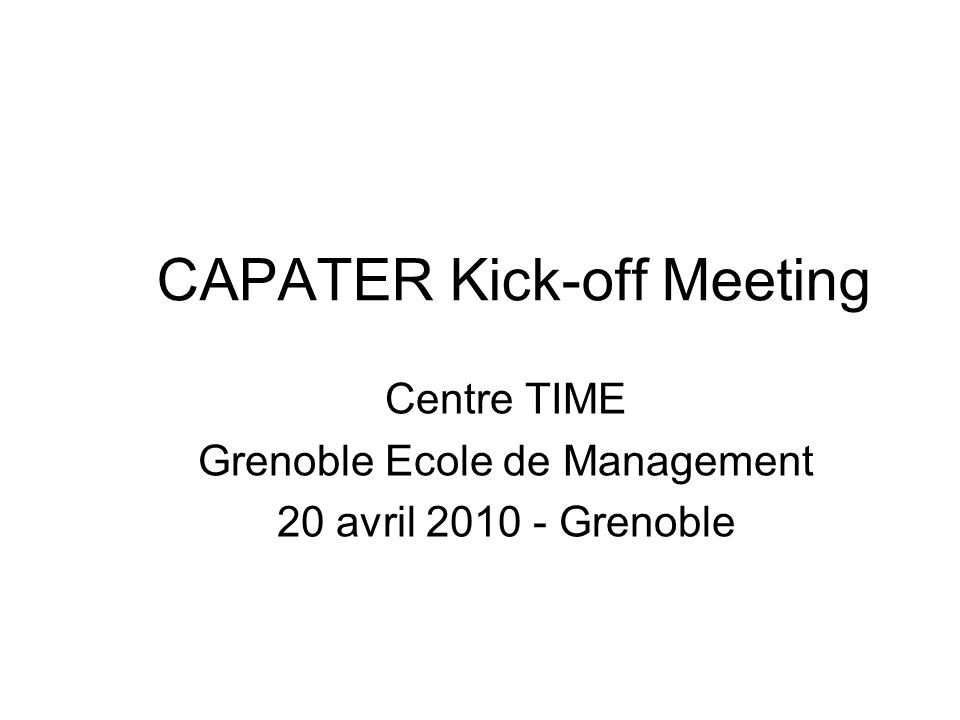 CAPATER Kick-off Meeting Centre TIME Grenoble Ecole de Management 20 avril Grenoble
