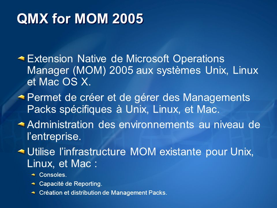 QMX for MOM 2005 Extension Native de Microsoft Operations Manager (MOM) 2005 aux systèmes Unix, Linux et Mac OS X.