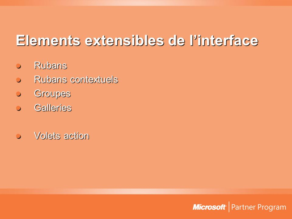 Elements extensibles de linterface Rubans Rubans Rubans contextuels Rubans contextuels Groupes Groupes Galleries Galleries Volets action Volets action