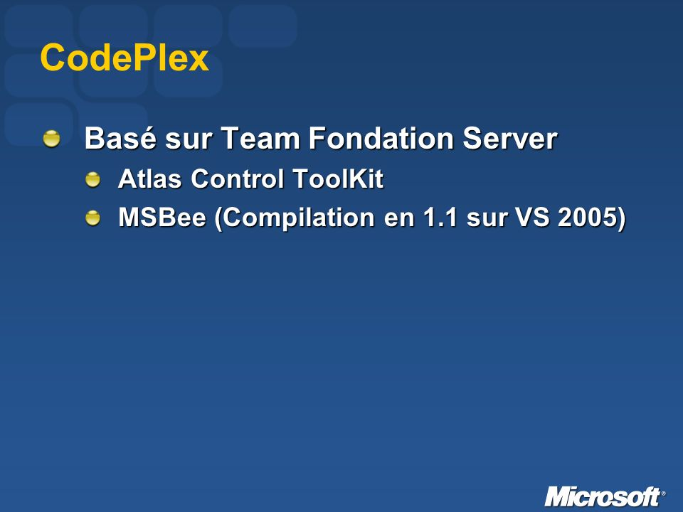 CodePlex Basé sur Team Fondation Server Atlas Control ToolKit MSBee (Compilation en 1.1 sur VS 2005)