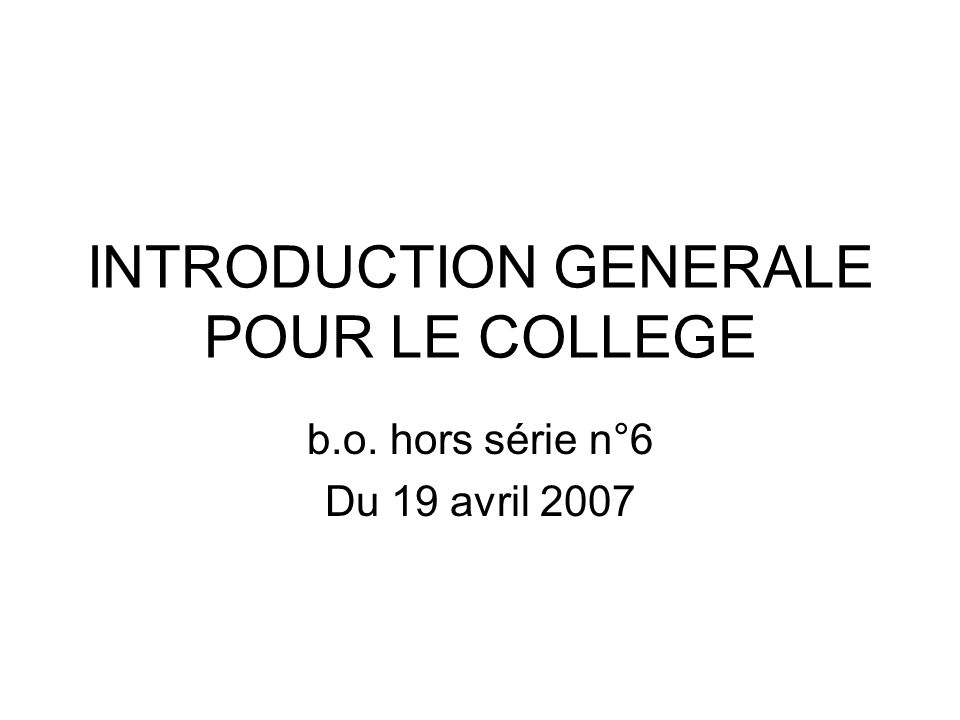 INTRODUCTION GENERALE POUR LE COLLEGE b.o. hors série n°6 Du 19 avril 2007