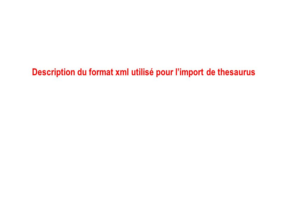 Description du format xml utilisé pour limport de thesaurus