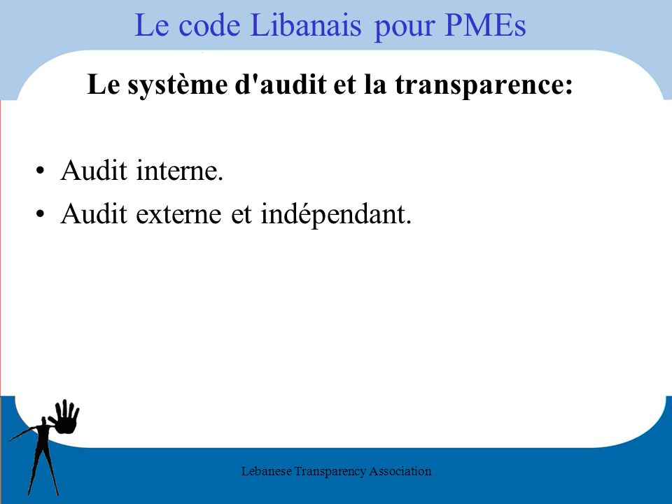 Lebanese Transparency Association Le code Libanais pour PMEs Le système d audit et la transparence: Audit interne.
