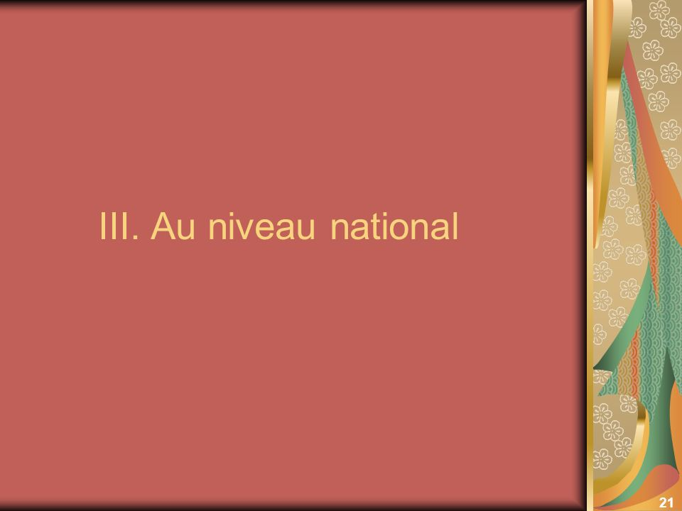 21 III. Au niveau national