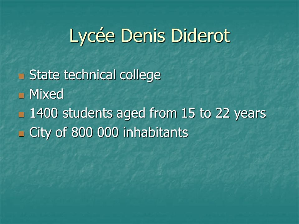 Lycée Denis Diderot State technical college State technical college Mixed Mixed 1400 students aged from 15 to 22 years 1400 students aged from 15 to 22 years City of 800 000 inhabitants City of 800 000 inhabitants
