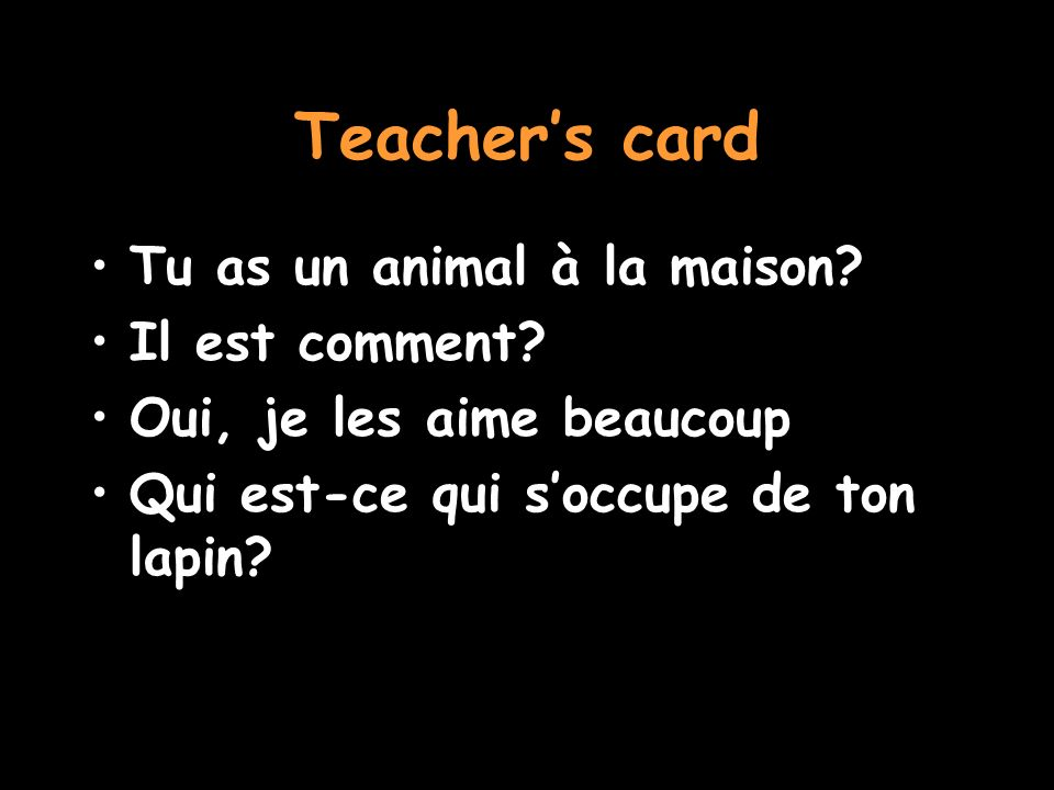Teachers card Tu as un animal à la maison. Il est comment.