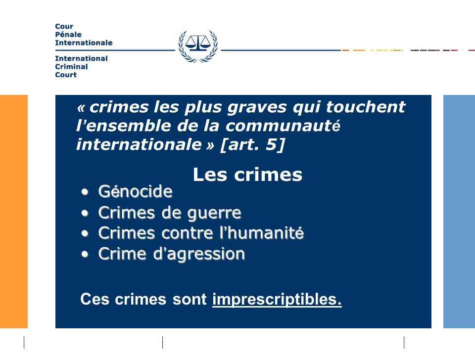 « crimes les plus graves qui touchent l ensemble de la communaut é internationale » [art.