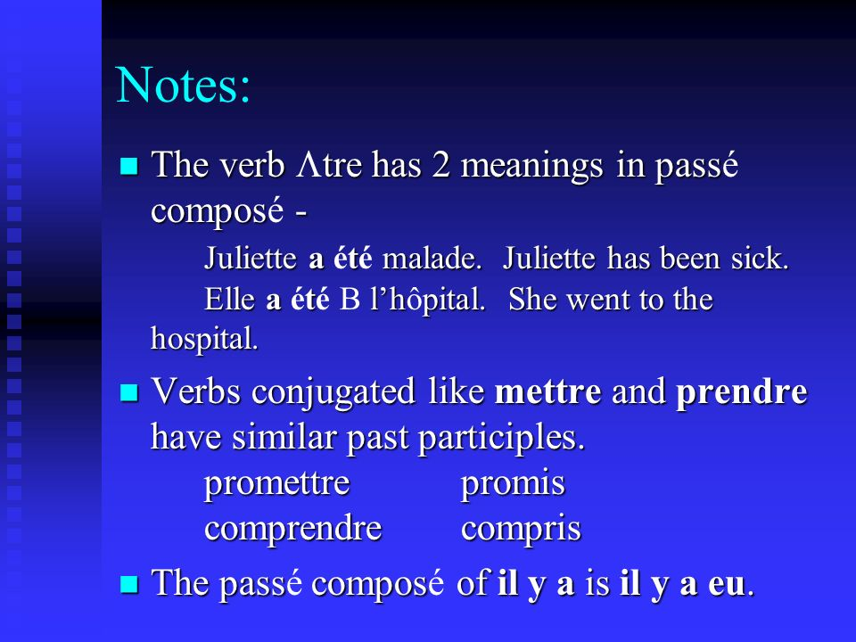 Notes: The verb tre has 2 meanings in pass compos - Juliette a t malade.
