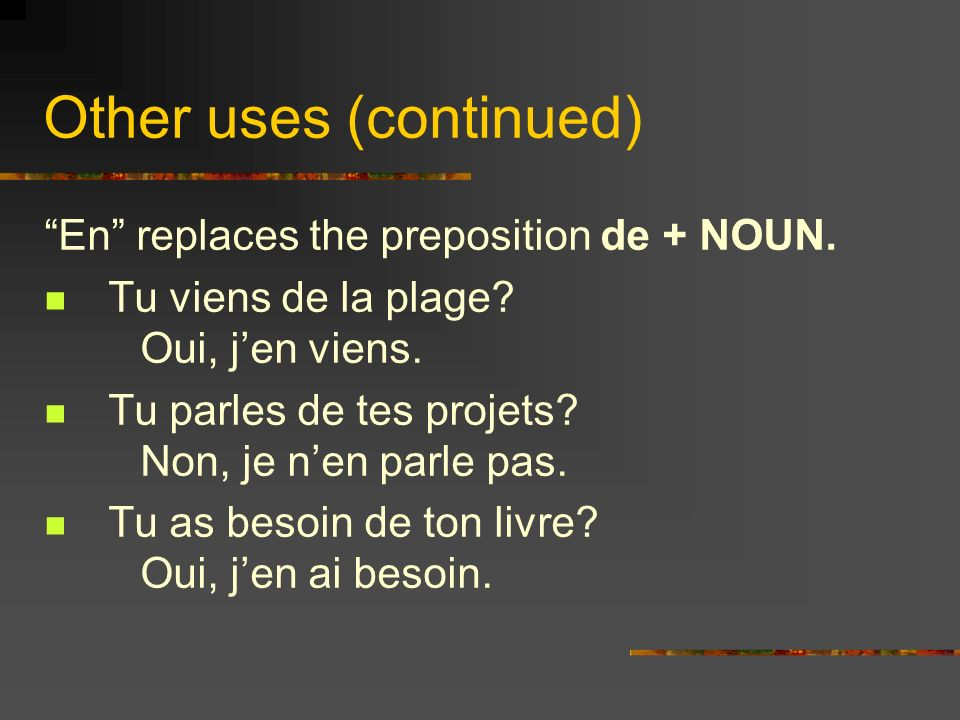 Other uses (continued) En replaces the preposition de + NOUN.
