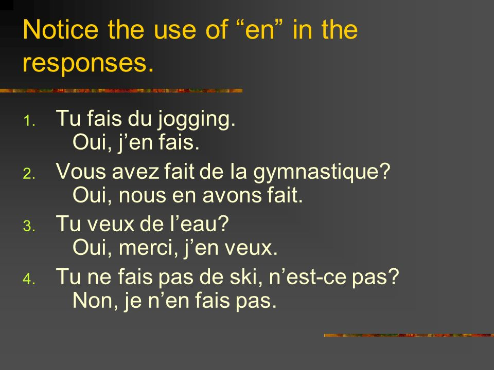 Notice the use of en in the responses. 1. Tu fais du jogging.