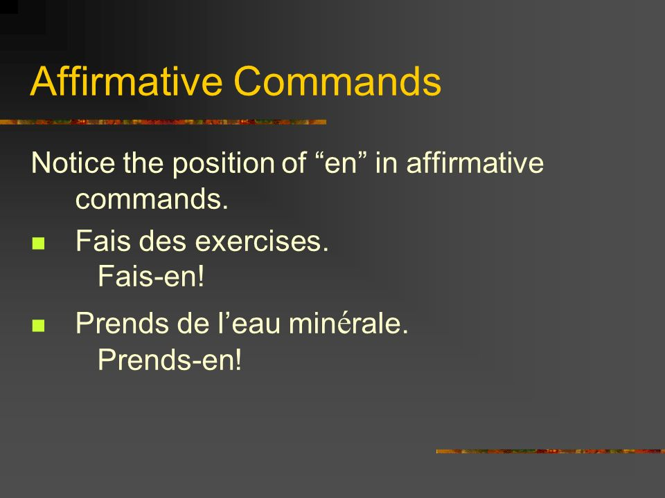 Affirmative Commands Notice the position of en in affirmative commands.