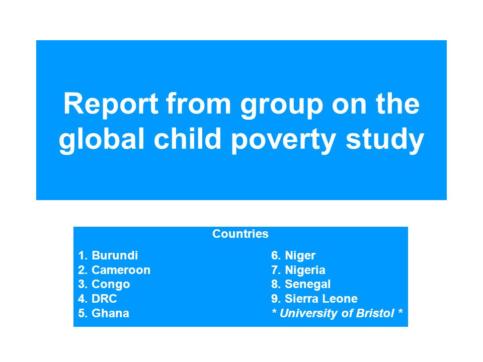 Report from group on the global child poverty study Countries 1.