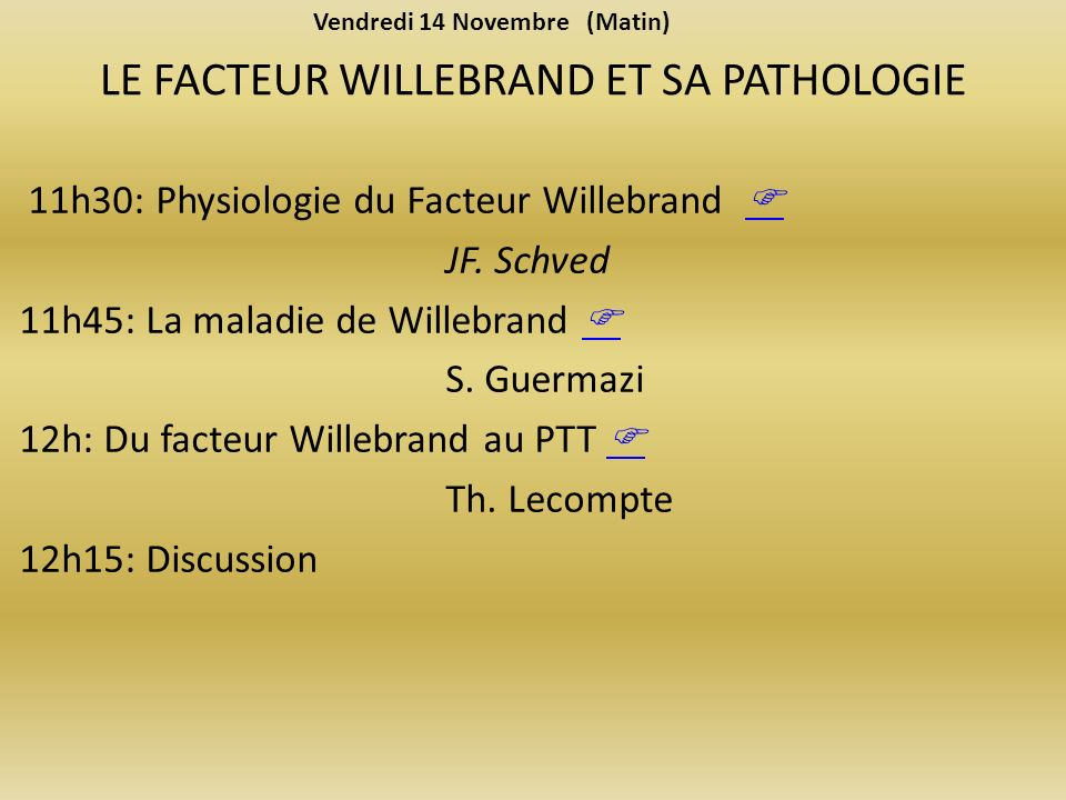 LE FACTEUR WILLEBRAND ET SA PATHOLOGIE 11h30: Physiologie du Facteur Willebrand JF.