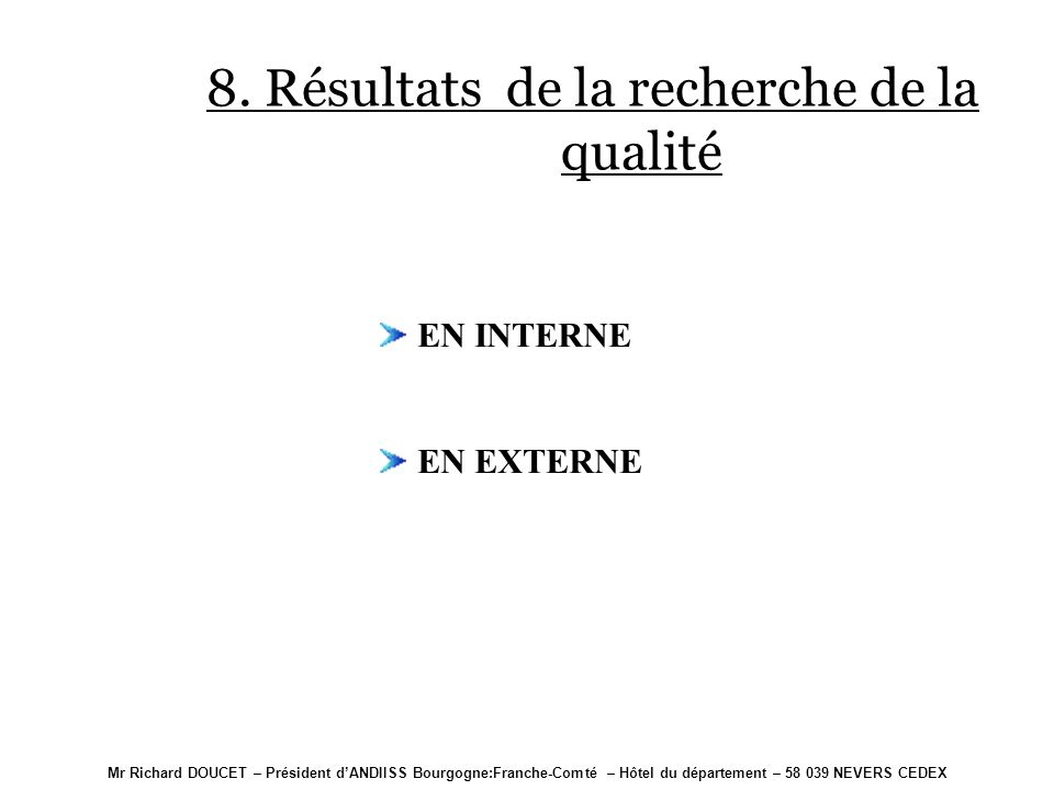 ENQUÊTE DE SATISFACTION LES RESULTATS LES ACTIONS SUITE AUX RESULTATS Mr Richard DOUCET – Président dANDIISS Bourgogne:Franche-Comté – Hôtel du département – 58 039 NEVERS CEDEX 7.