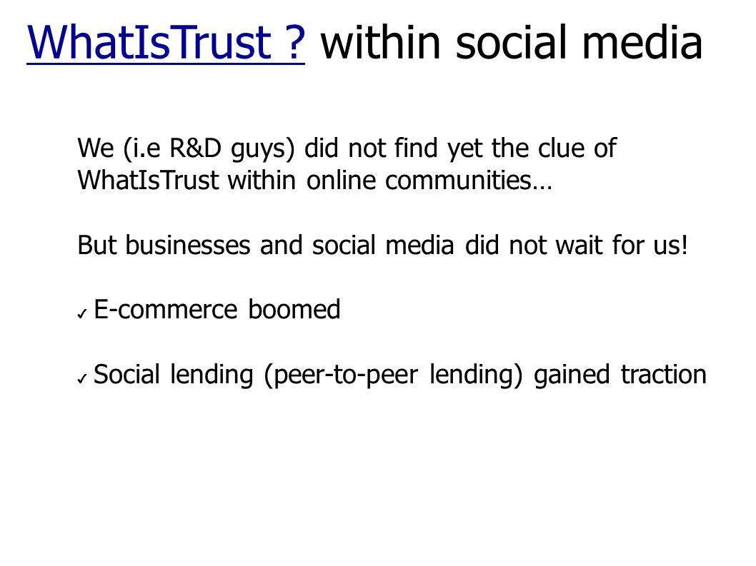 We (i.e R&D guys) did not find yet the clue of WhatIsTrust within online communities… But businesses and social media did not wait for us.