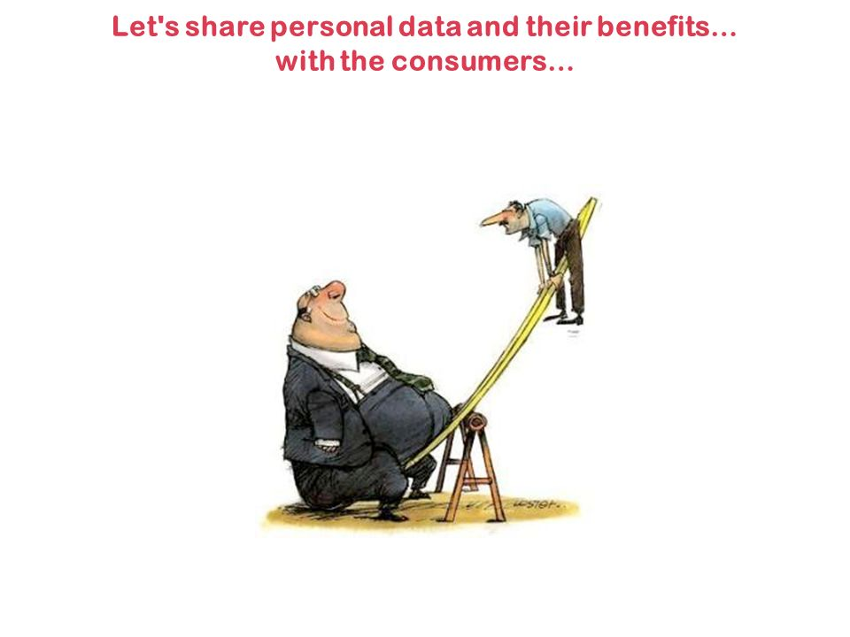 Let s share personal data and their benefits… with the consumers…