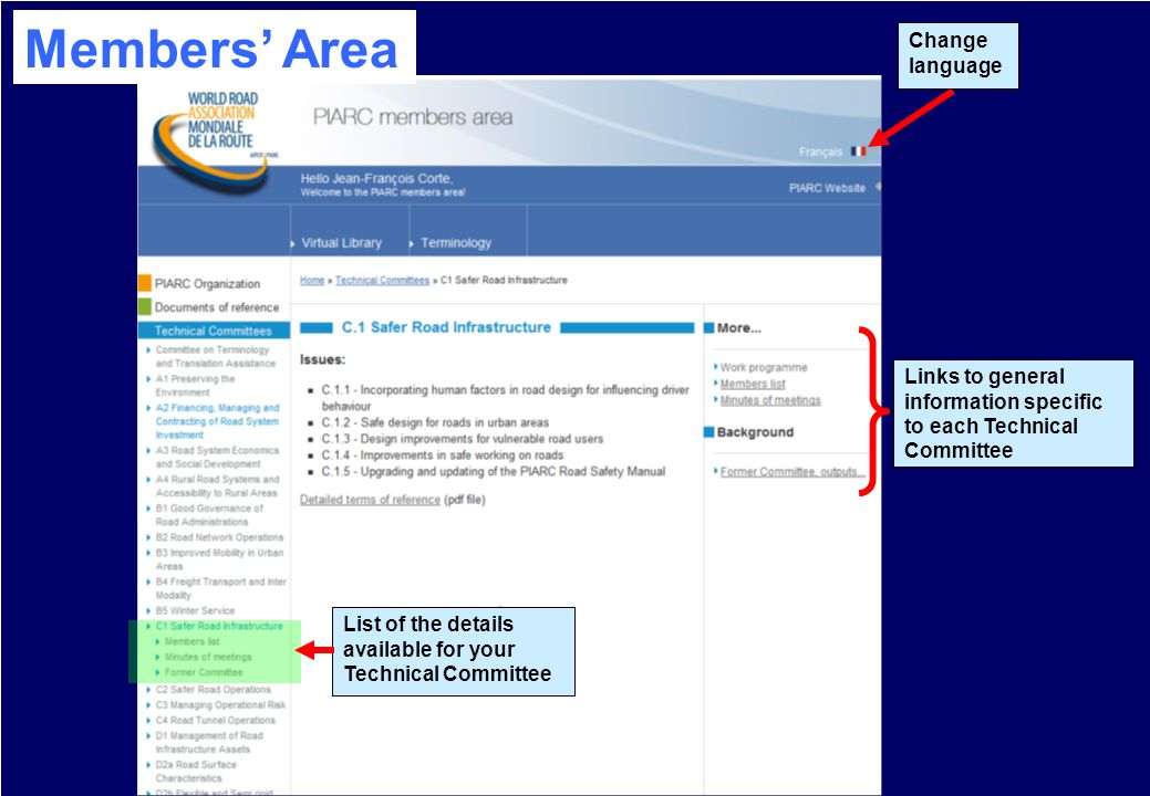 Échanger connaissances et techniques sur les routes et le transport routier 7 Links to general information specific to each Technical Committee List of the details available for your Technical Committee Change language Members Area