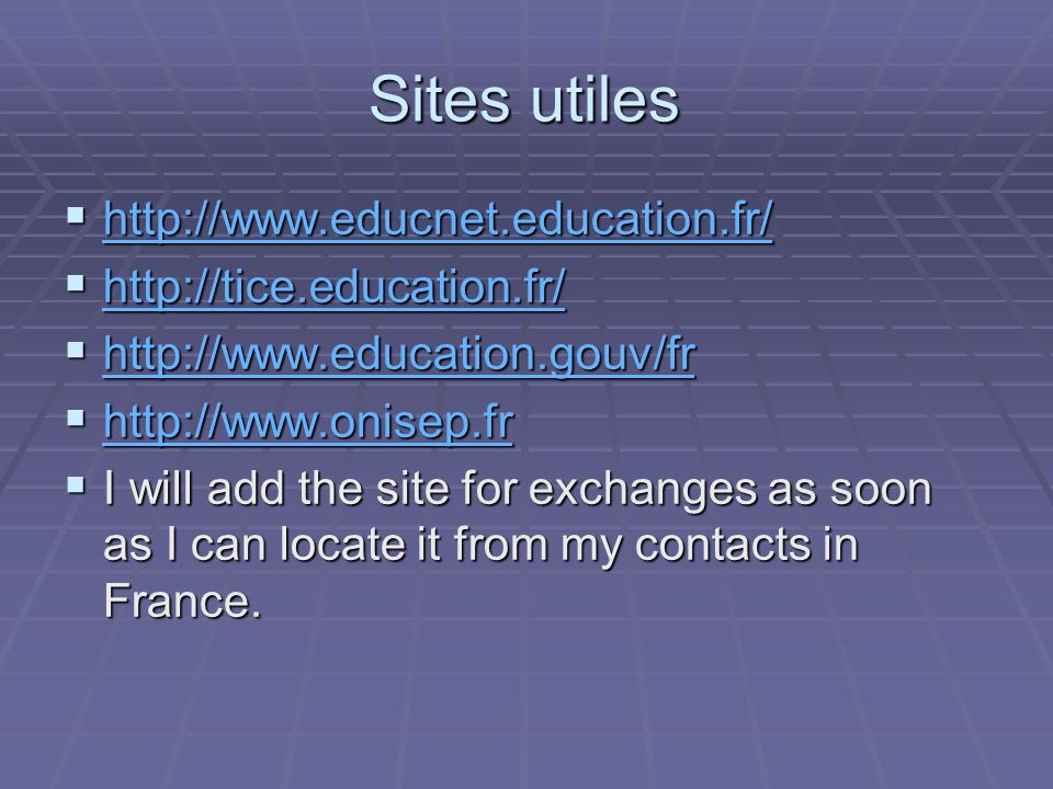Sites utiles I will add the site for exchanges as soon as I can locate it from my contacts in France.
