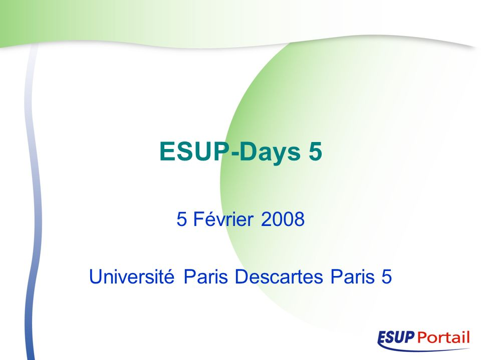 ESUP-Days 5 5 Février 2008 Université Paris Descartes Paris 5