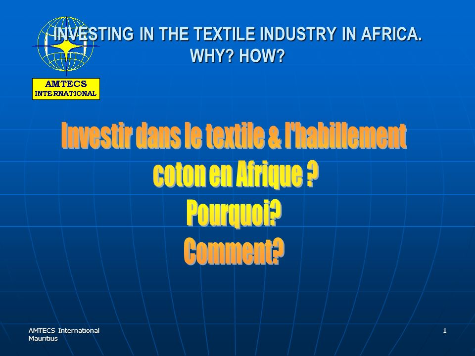 AMTECS International Mauritius 1 INVESTING IN THE TEXTILE INDUSTRY IN AFRICA. WHY HOW