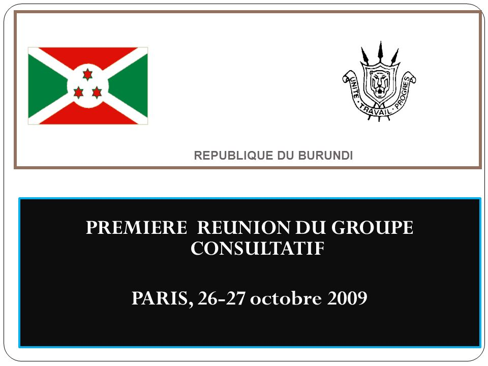 REPUBLIQUE DU BURUNDI PREMIERE REUNION DU GROUPE CONSULTATIF PARIS, octobre 2009
