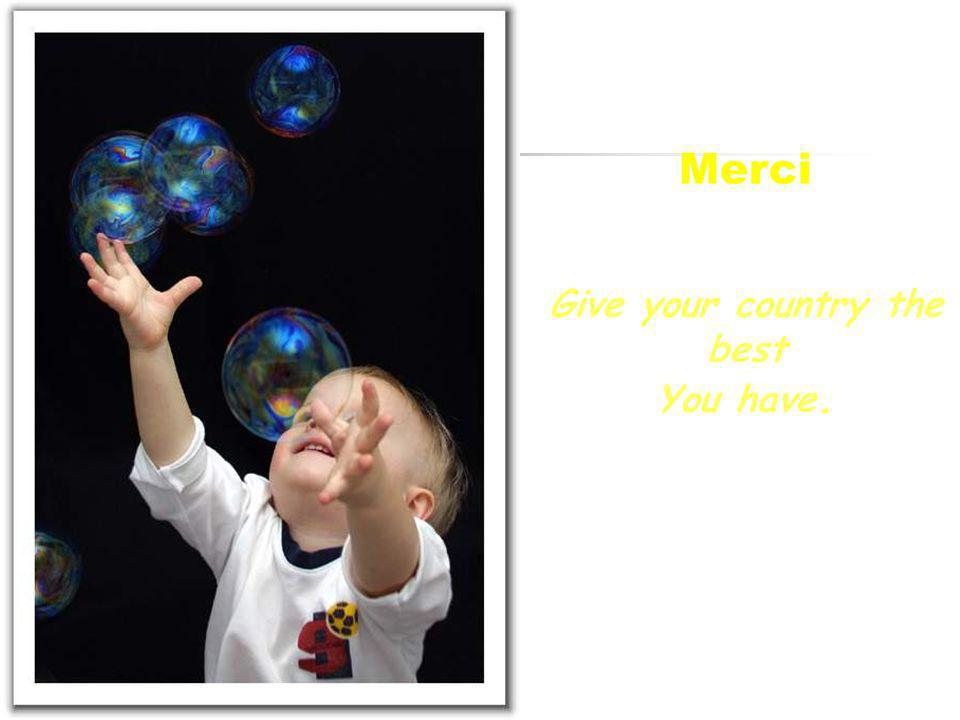 Merci Give your country the best You have.