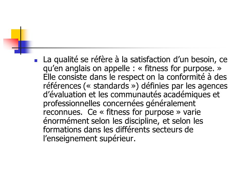 La qualité se réfère à la satisfaction dun besoin, ce quen anglais on appelle : « fitness for purpose.