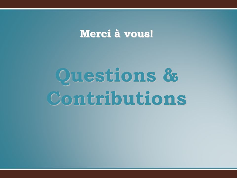 Merci à vous! Questions & Contributions