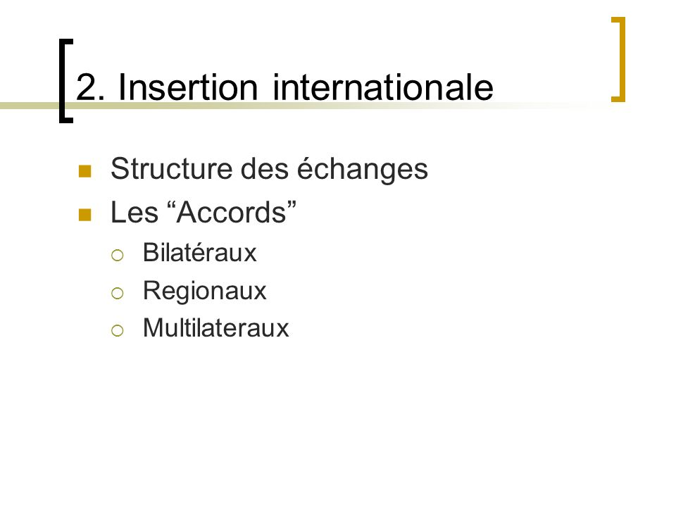 2. Insertion internationale Structure des échanges Les Accords Bilatéraux Regionaux Multilateraux