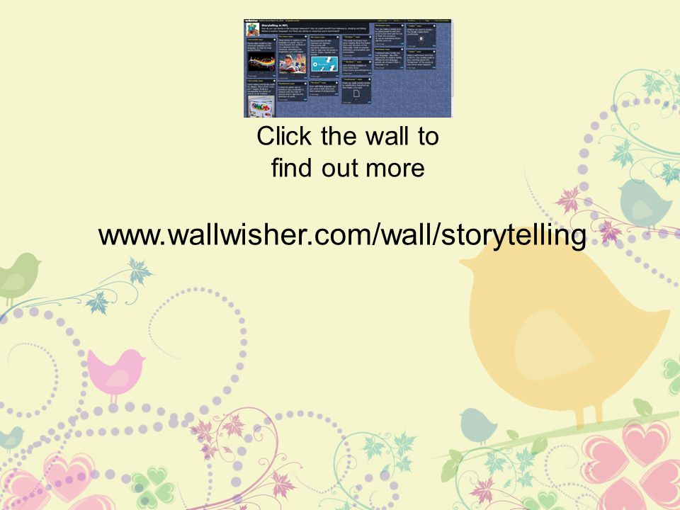Click the wall to find out more www.wallwisher.com/wall/storytelling