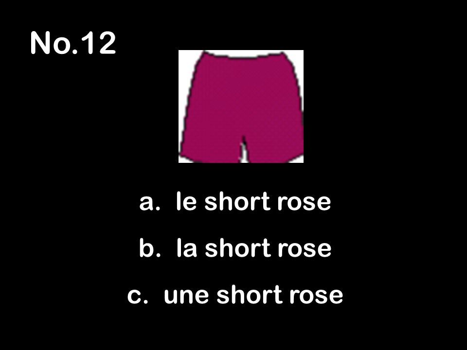 No.12 a. le short rose b. la short rose c. une short rose