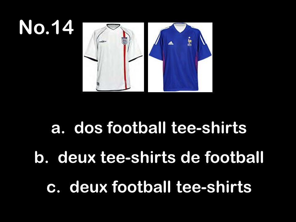 No.14 a. dos football tee-shirts b. deux tee-shirts de football c. deux football tee-shirts