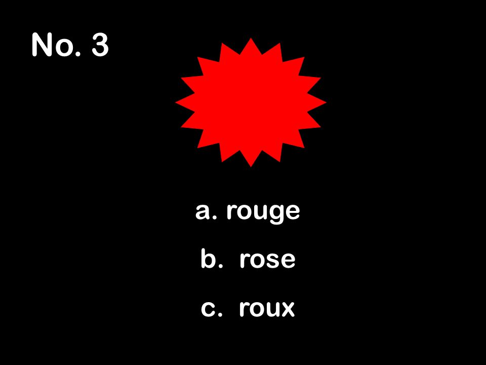 No. 3 a. rouge b. rose c. roux