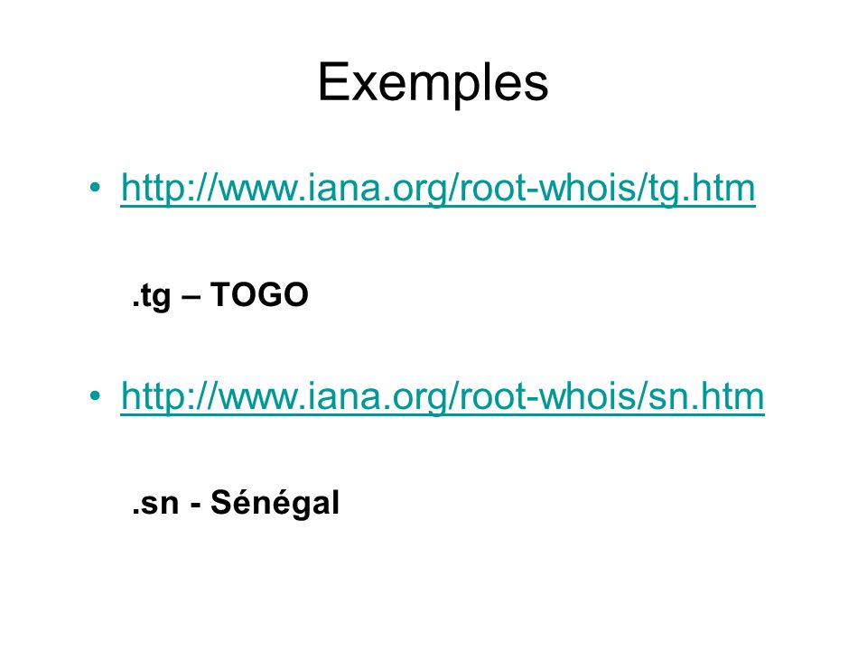 Exemples http://www.iana.org/root-whois/tg.htm.tg – TOGO http://www.iana.org/root-whois/sn.htm.sn - Sénégal