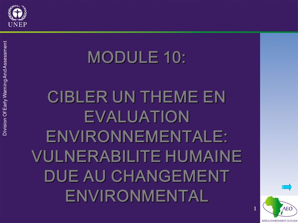 Division Of Early Warning And Assessment 1 MODULE 10: CIBLER UN THEME EN EVALUATION ENVIRONNEMENTALE: VULNERABILITE HUMAINE DUE AU CHANGEMENT ENVIRONMENTAL