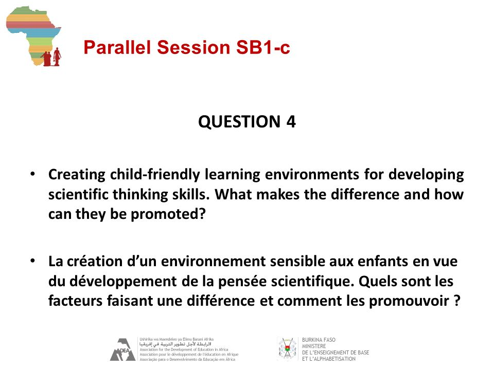 Parallel Session SB1-c QUESTION 4 Creating child-friendly learning environments for developing scientific thinking skills.