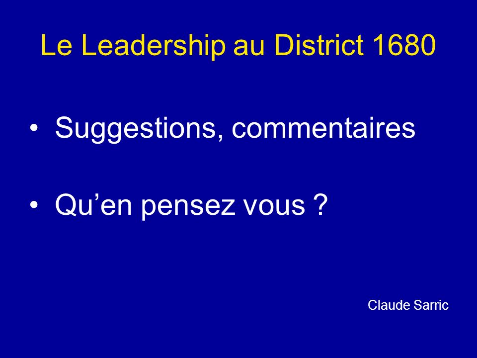 Le Leadership au District 1680 Suggestions, commentaires Quen pensez vous Claude Sarric