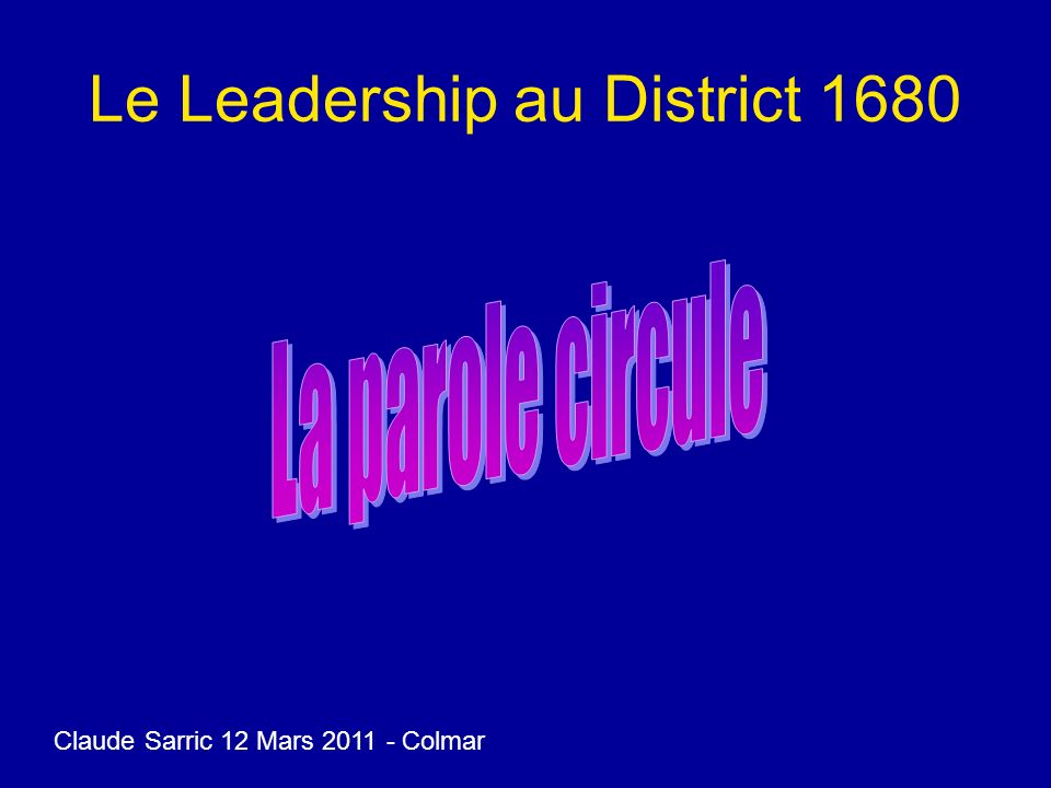 Le Leadership au District 1680 Claude Sarric 12 Mars 2011 - Colmar