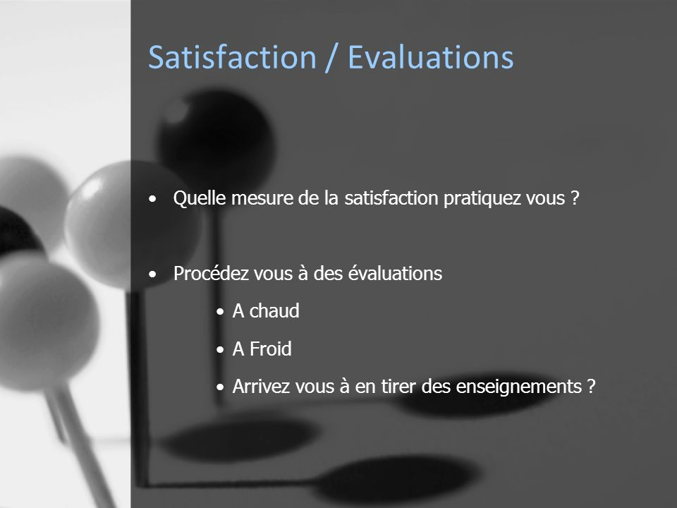 Satisfaction / Evaluations Quelle mesure de la satisfaction pratiquez vous .