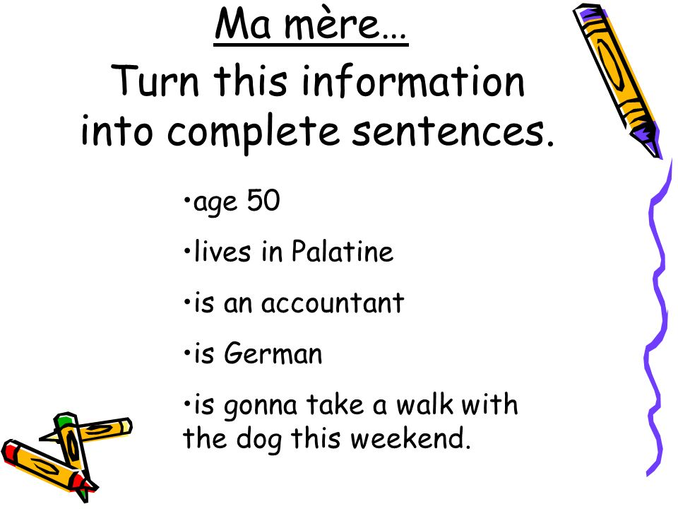 Ma mère… Turn this information into complete sentences.