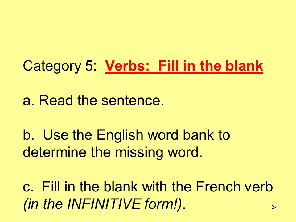 34 Category 5: Verbs: Fill in the blank a. Read the sentence.