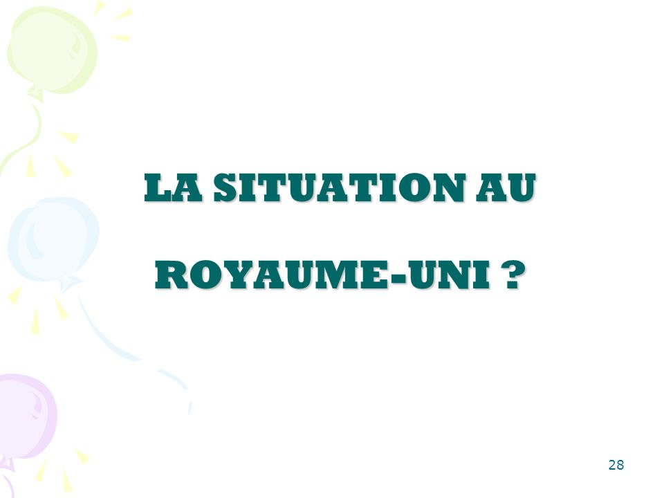 28 LA SITUATION AU ROYAUME-UNI