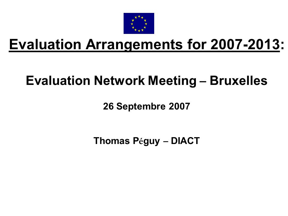Evaluation Arrangements for : Evaluation Network Meeting – Bruxelles 26 Septembre 2007 Thomas P é guy – DIACT