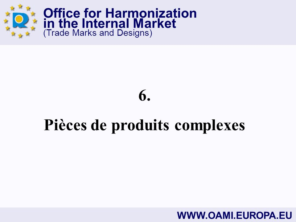 Office for Harmonization in the Internal Market (Trade Marks and Designs) WWW.OAMI.EUROPA.EU 6.