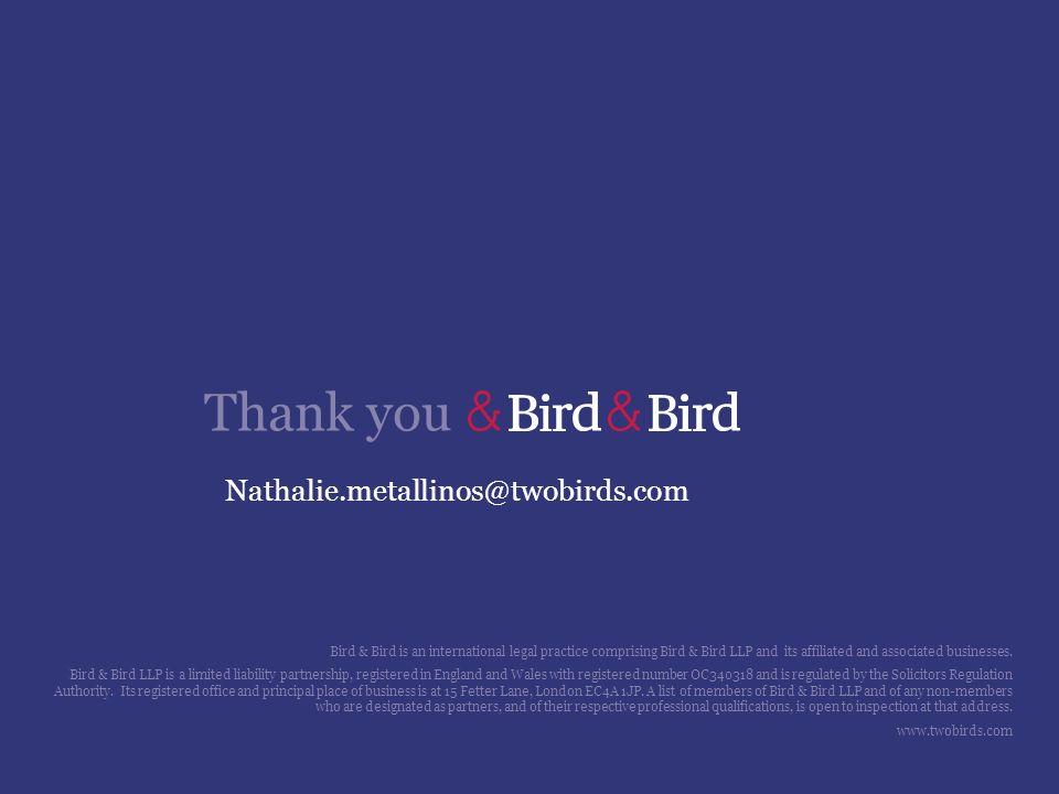 Thank you Bird & Bird is an international legal practice comprising Bird & Bird LLP and its affiliated and associated businesses.
