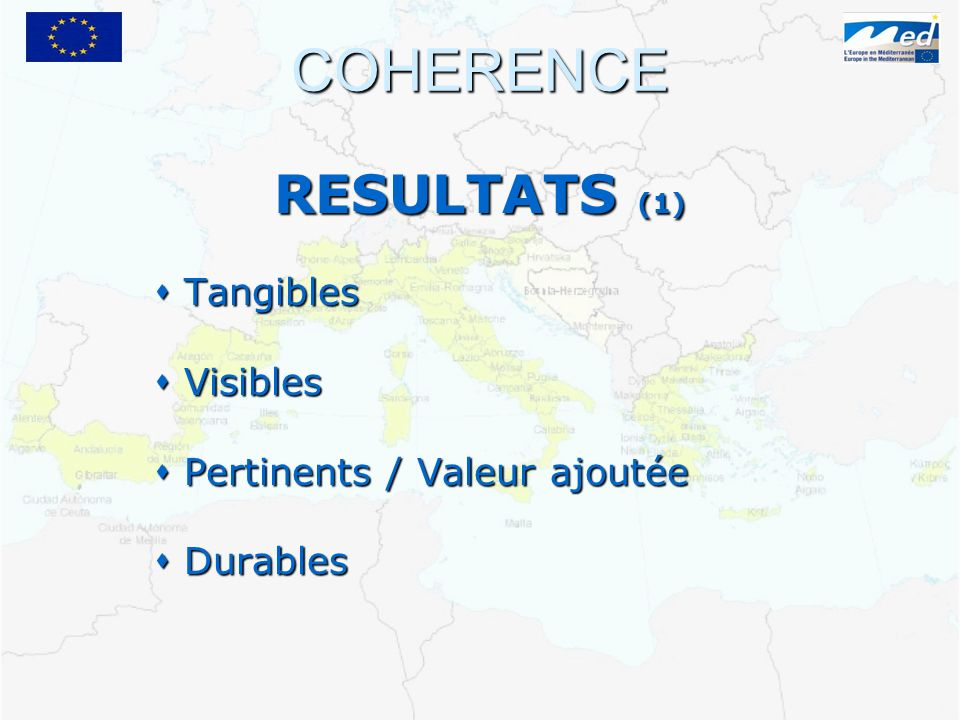 COHERENCE RESULTATS (1) Tangibles Tangibles Visibles Visibles Pertinents / Valeur ajoutée Pertinents / Valeur ajoutée Durables Durables